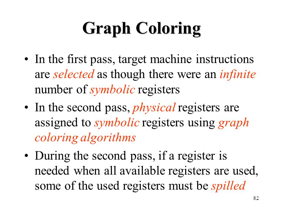 Graph Coloring In the first pass, target machine instructions are selected as though there were an infinite number of symbolic registers.