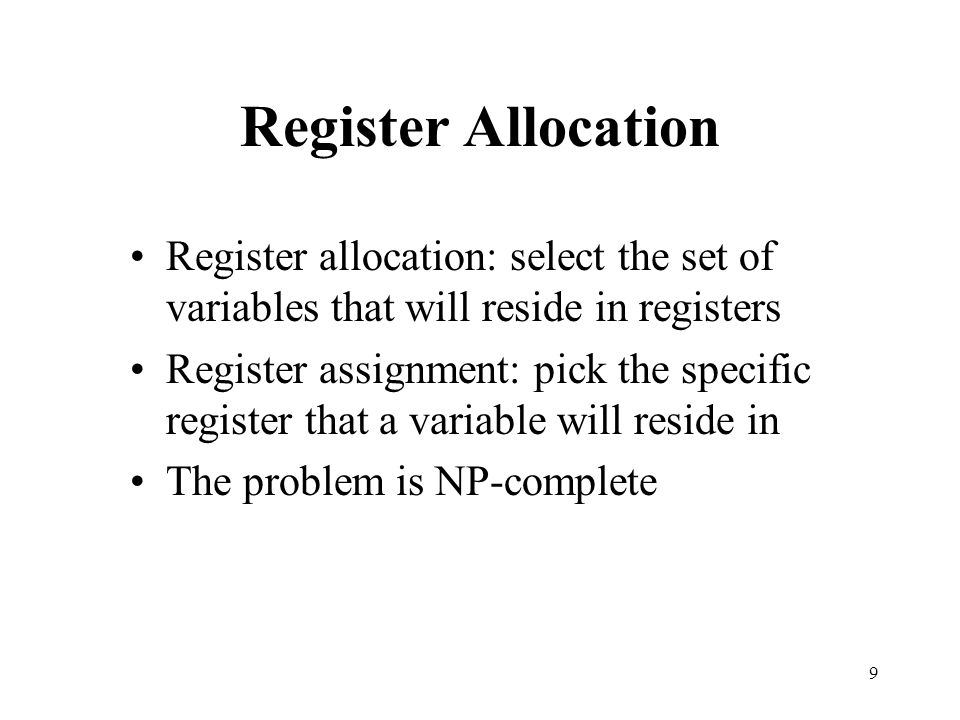 Register Allocation Register allocation: select the set of variables that will reside in registers.