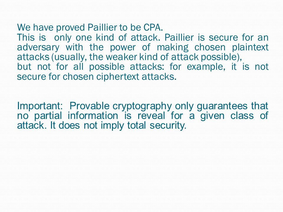 We have proved Paillier to be CPA.