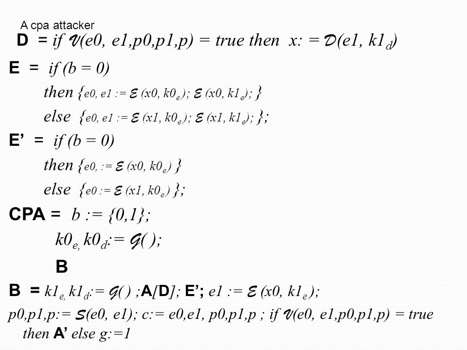 CPA = b := {0,1}; k0e, k0d:= G( ); B