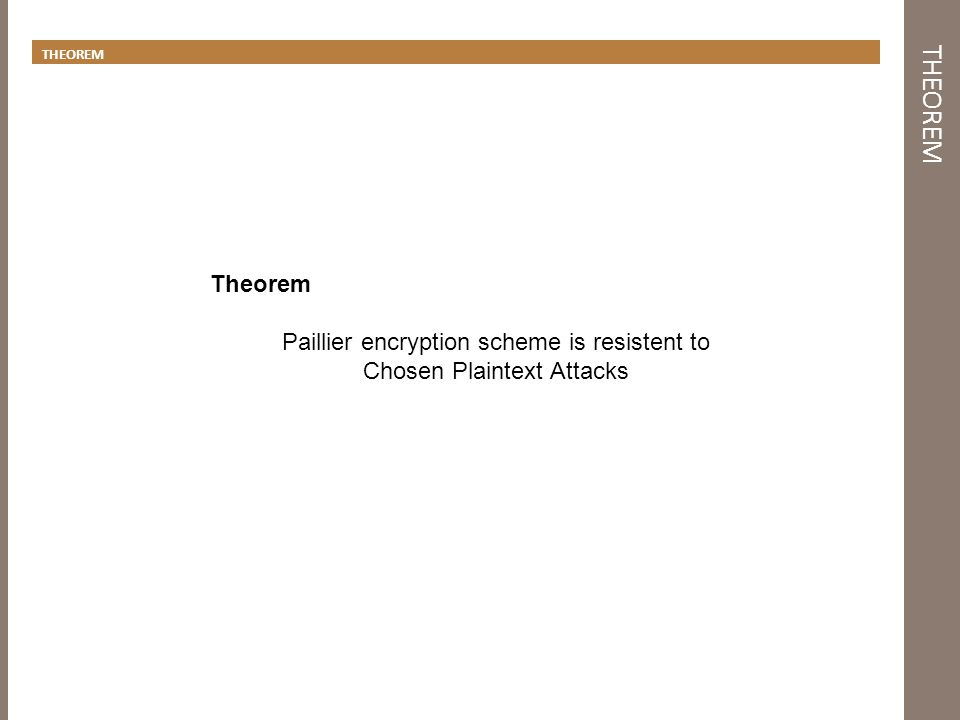 THEOREM Theorem Paillier encryption scheme is resistent to