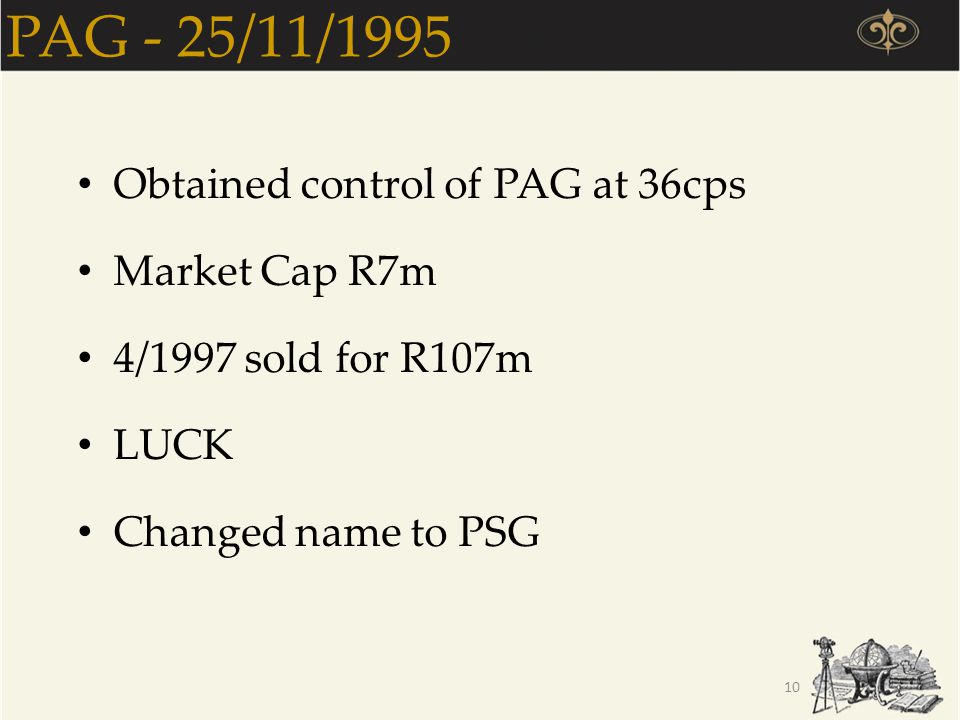 PAG - 25/11/1995 Obtained control of PAG at 36cps Market Cap R7m