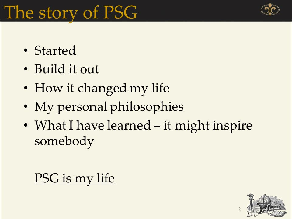 The story of PSG Started Build it out How it changed my life