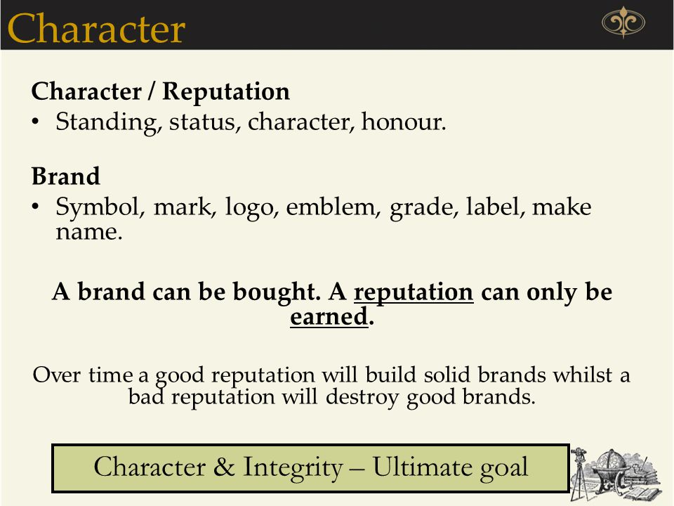 A brand can be bought. A reputation can only be earned.
