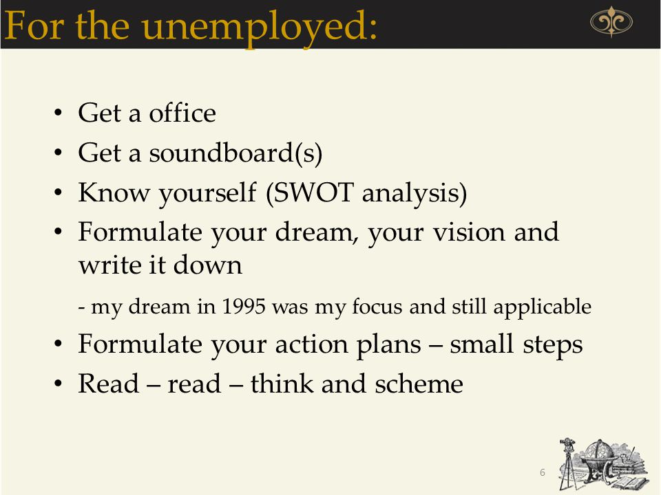 For the unemployed: Get a office Get a soundboard(s)