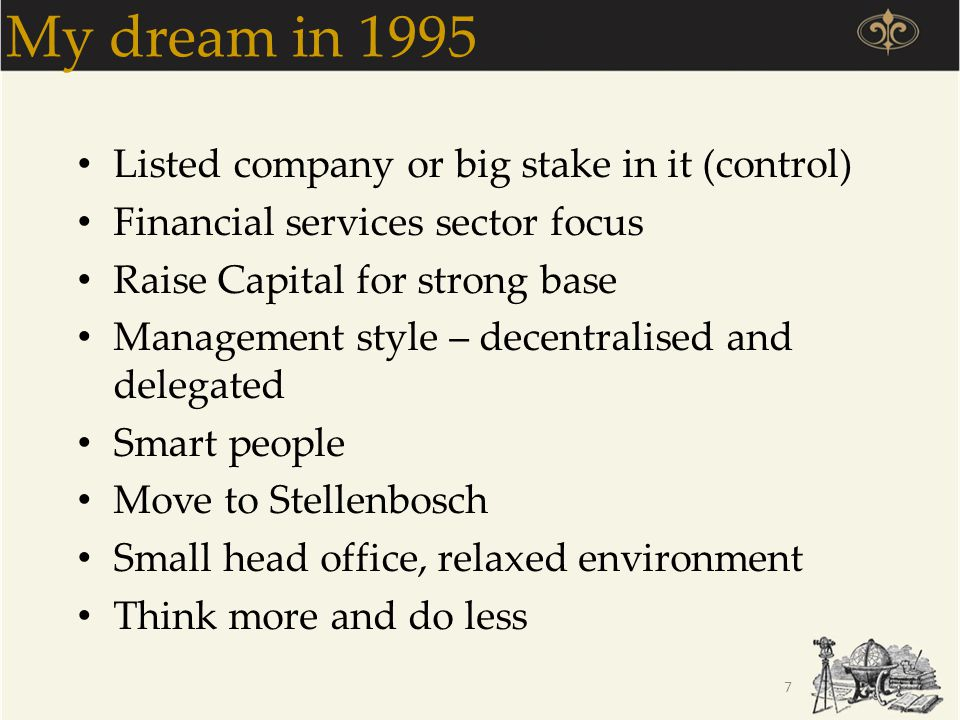 My dream in 1995 Listed company or big stake in it (control)