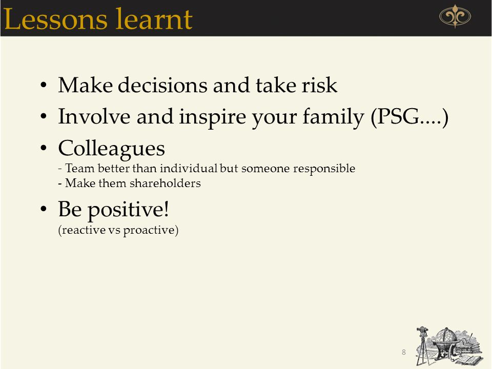 Lessons learnt Make decisions and take risk