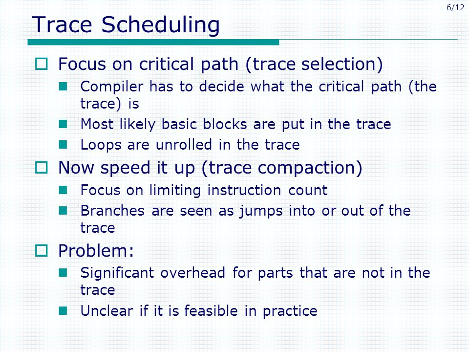 Trace Scheduling Focus on critical path (trace selection)