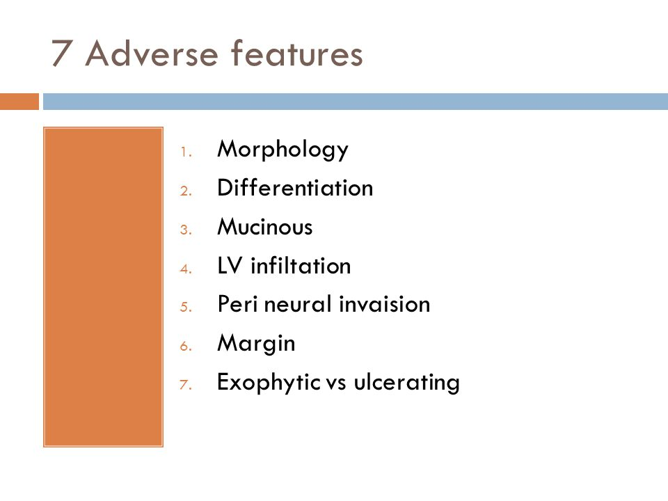 7 Adverse features Morphology Differentiation Mucinous LV infiltation