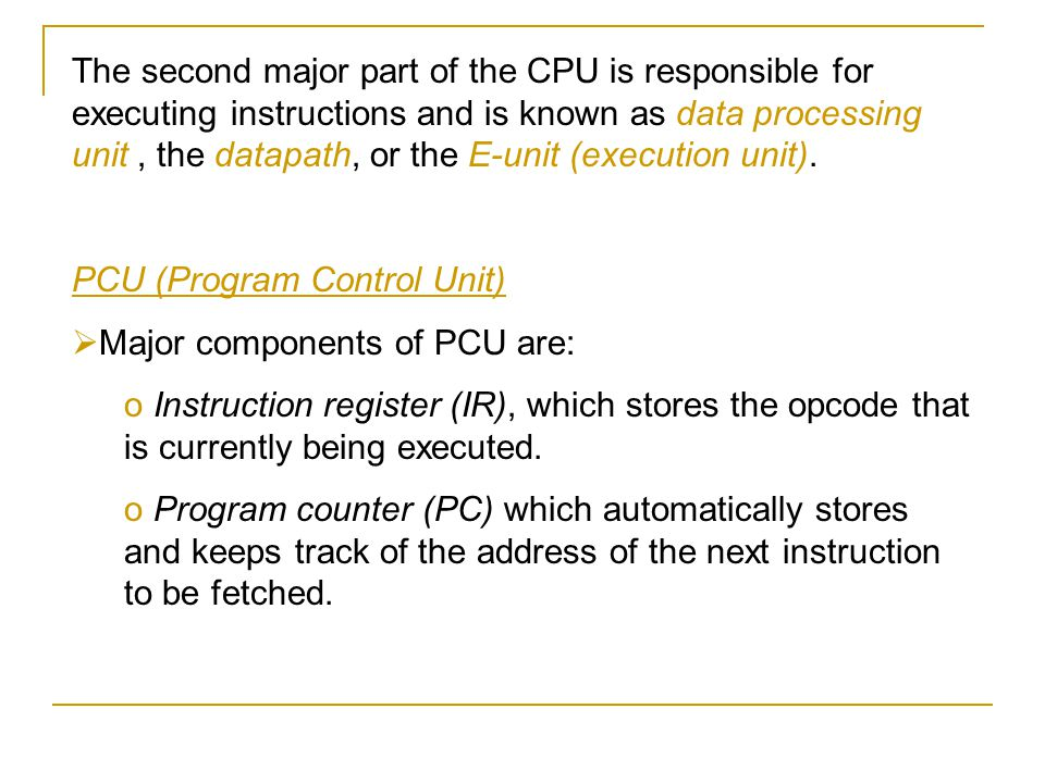 PCU (Program Control Unit) Major components of PCU are: