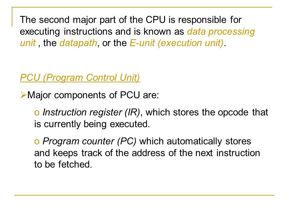 PCU (Program Control Unit) Major components of PCU are: