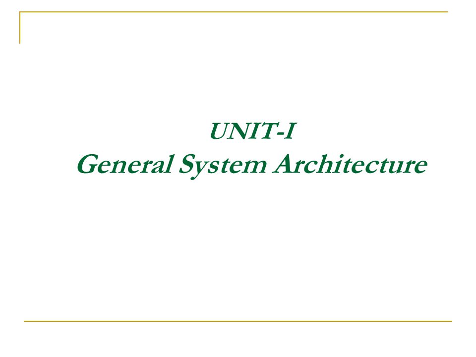 UNIT-I General System Architecture