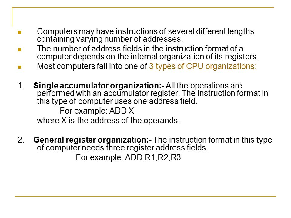 Computers may have instructions of several different lengths containing varying number of addresses.