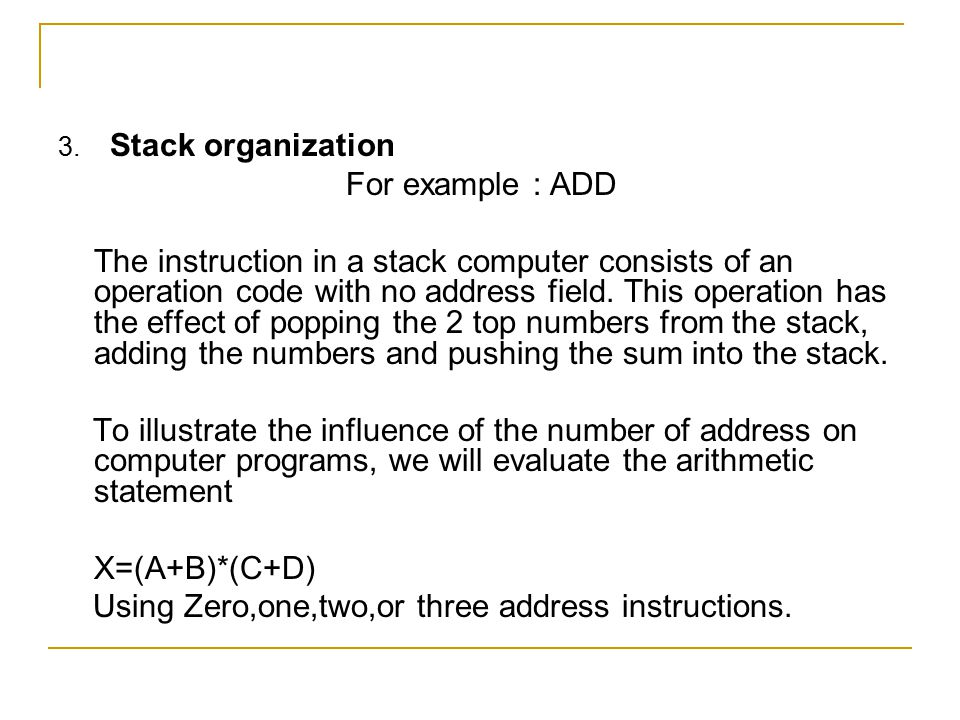 Using Zero,one,two,or three address instructions.