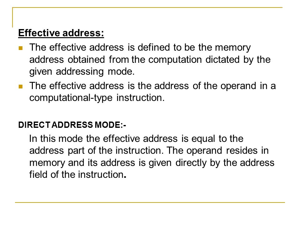 Effective address: The effective address is defined to be the memory address obtained from the computation dictated by the given addressing mode.