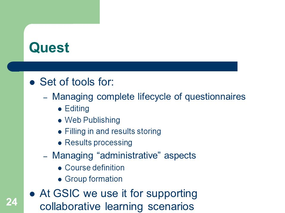 Quest Set of tools for: Managing complete lifecycle of questionnaires. Editing. Web Publishing. Filling in and results storing.