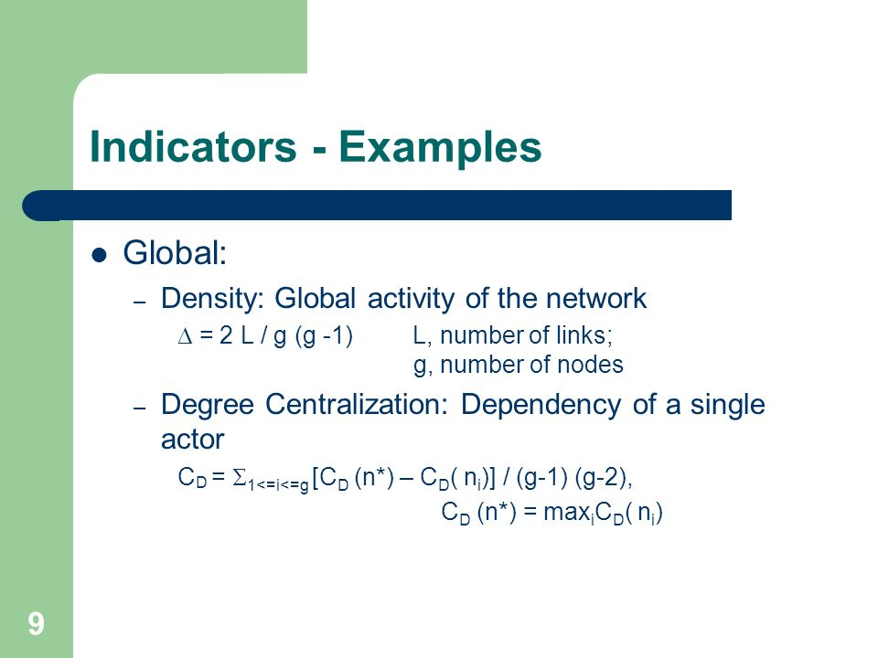 Indicators - Examples Global: Density: Global activity of the network