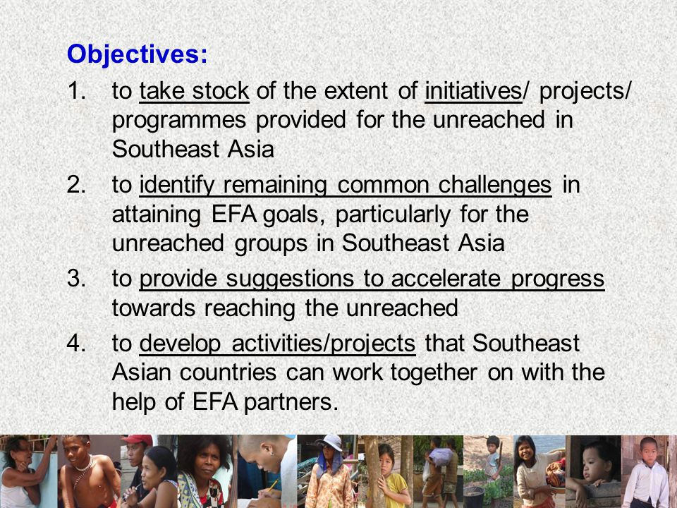 Objectives: to take stock of the extent of initiatives/ projects/ programmes provided for the unreached in Southeast Asia.