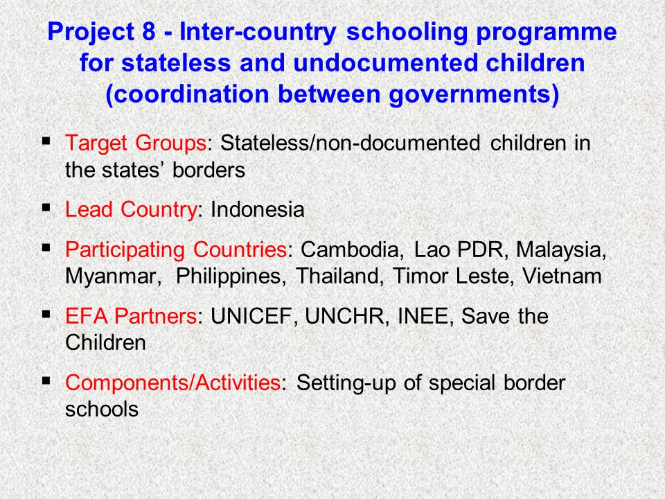 Project 8 - Inter-country schooling programme for stateless and undocumented children (coordination between governments)