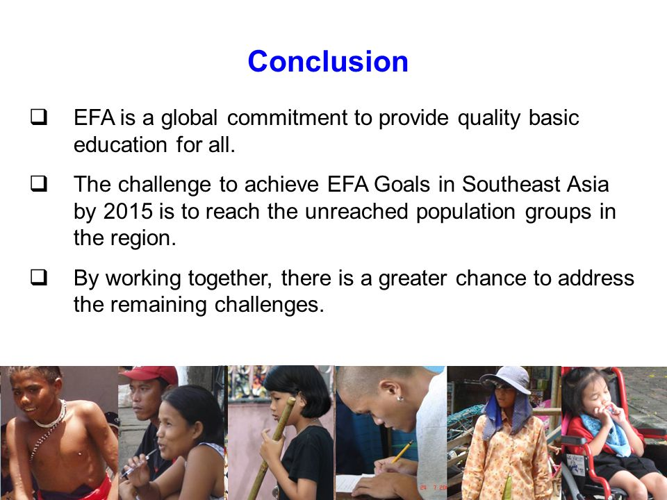 Conclusion EFA is a global commitment to provide quality basic education for all.