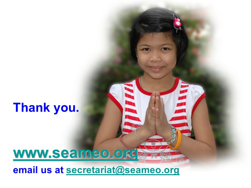 www.seameo.org Thank you. email us at secretariat@seameo.org