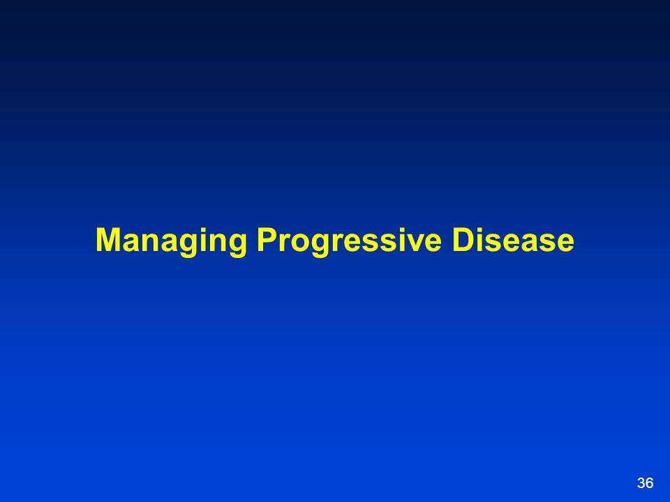 Managing Progressive Disease
