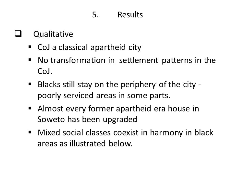 5. Results Qualitative. CoJ a classical apartheid city. No transformation in settlement patterns in the CoJ.