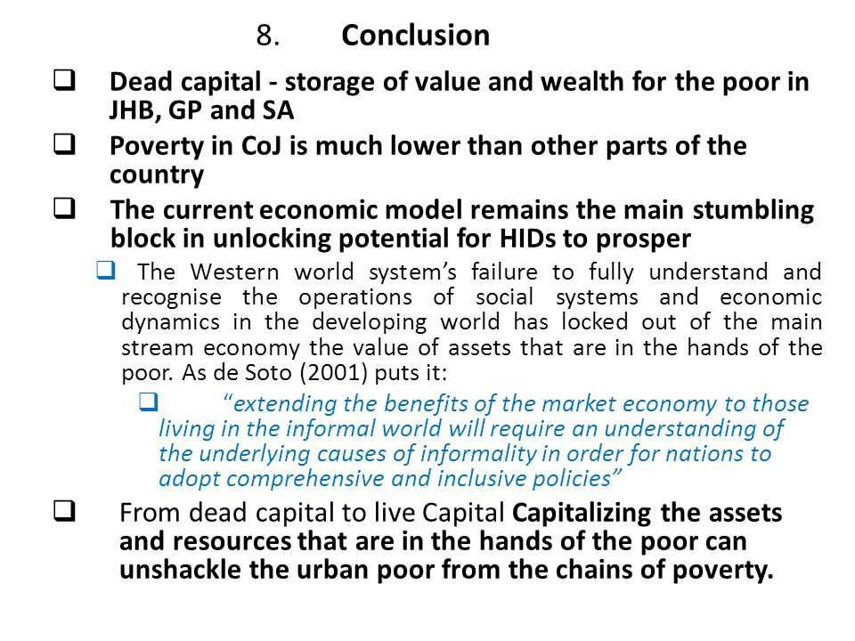 8. Conclusion Dead capital - storage of value and wealth for the poor in JHB, GP and SA.