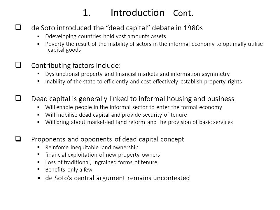 1. Introduction Cont. de Soto introduced the dead capital debate in 1980s. Ddeveloping countries hold vast amounts assets.