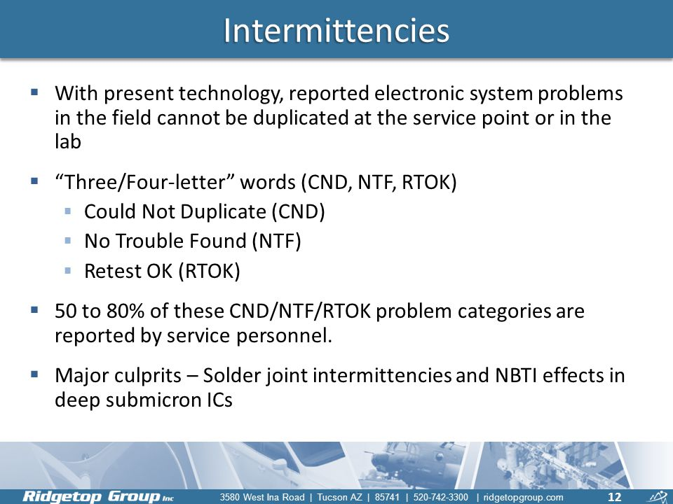 Intermittencies With present technology, reported electronic system problems in the field cannot be duplicated at the service point or in the lab.