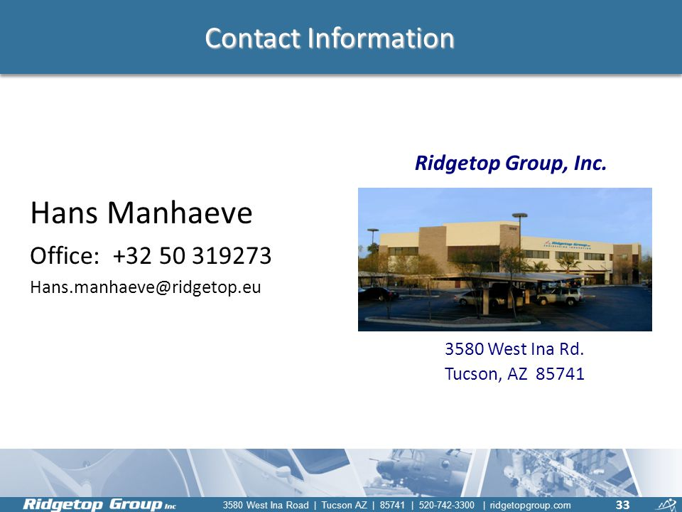 Contact Information Ridgetop Group, Inc. Hans Manhaeve. Office: +32 50 319273. Hans.manhaeve@ridgetop.eu.