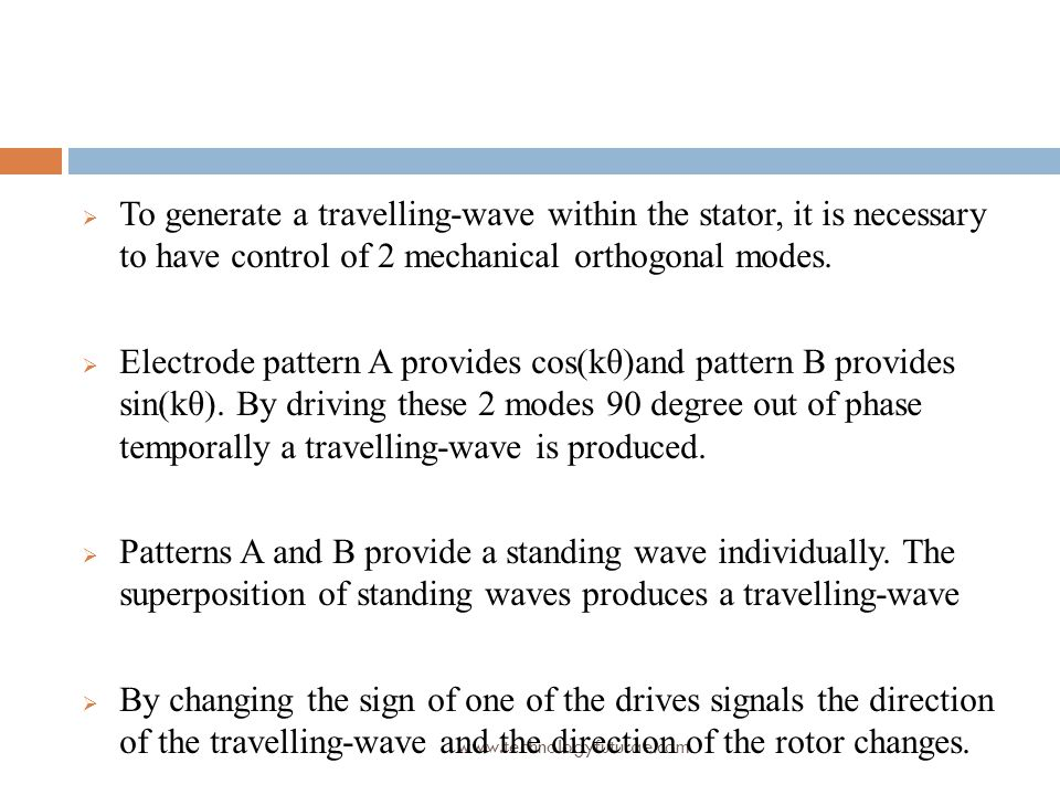 To generate a travelling-wave within the stator, it is necessary to have control of 2 mechanical orthogonal modes.