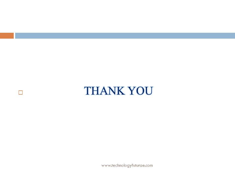 THANK YOU www.technologyfuturae.com