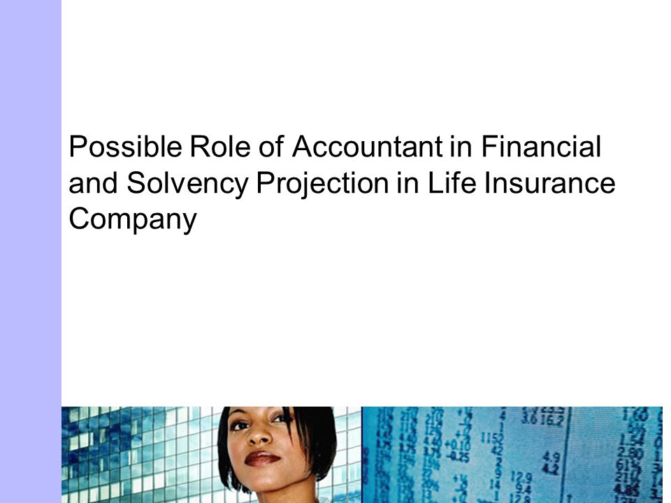 Possible Role of Accountant in Financial and Solvency Projection in Life Insurance Company