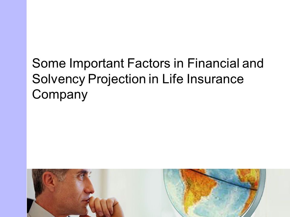 Some Important Factors in Financial and Solvency Projection in Life Insurance Company
