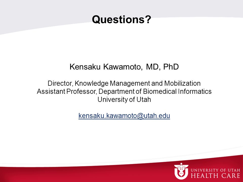 Questions Kensaku Kawamoto, MD, PhD