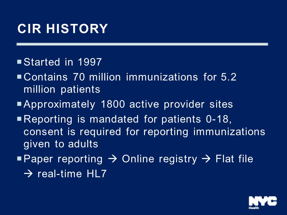CIR history Started in 1997. Contains 70 million immunizations for 5.2 million patients. Approximately 1800 active provider sites.