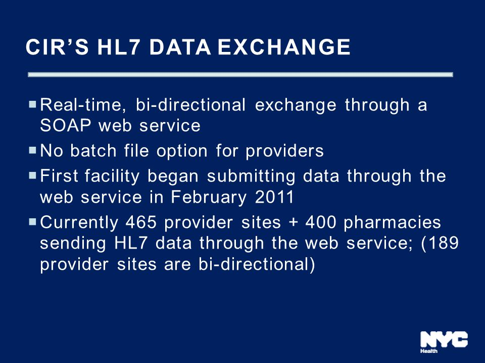 CIR's HL7 Data exchange Real-time, bi-directional exchange through a SOAP web service. No batch file option for providers.
