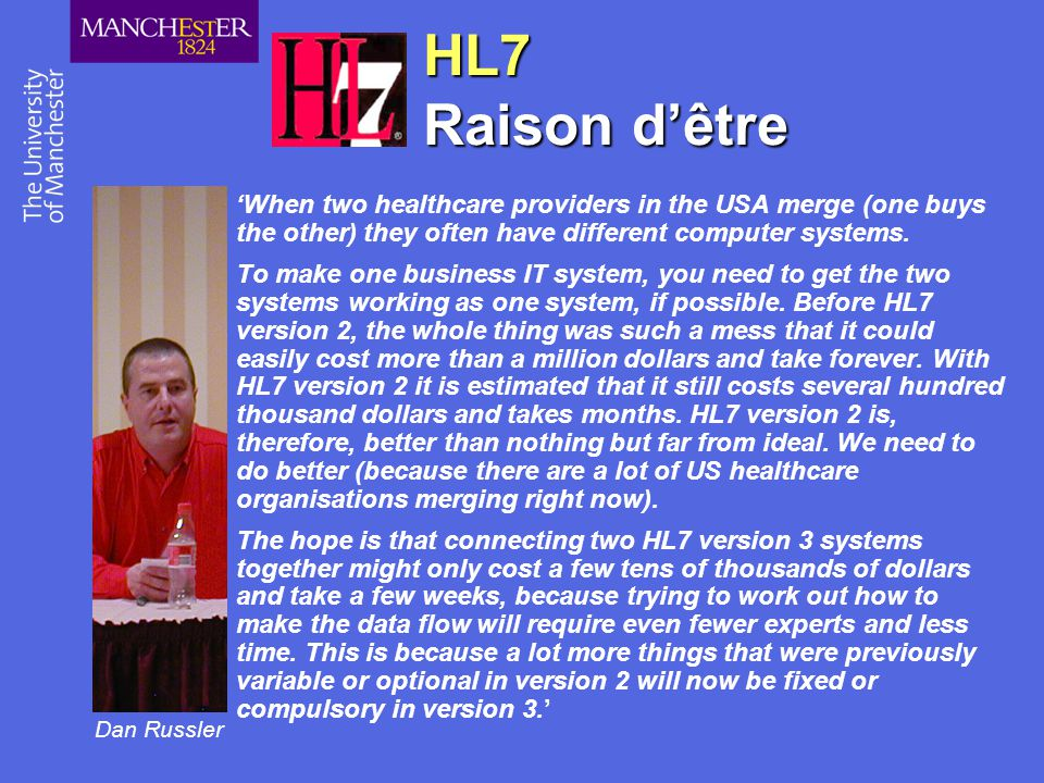 HL7 Raison d'être 'When two healthcare providers in the USA merge (one buys the other) they often have different computer systems.