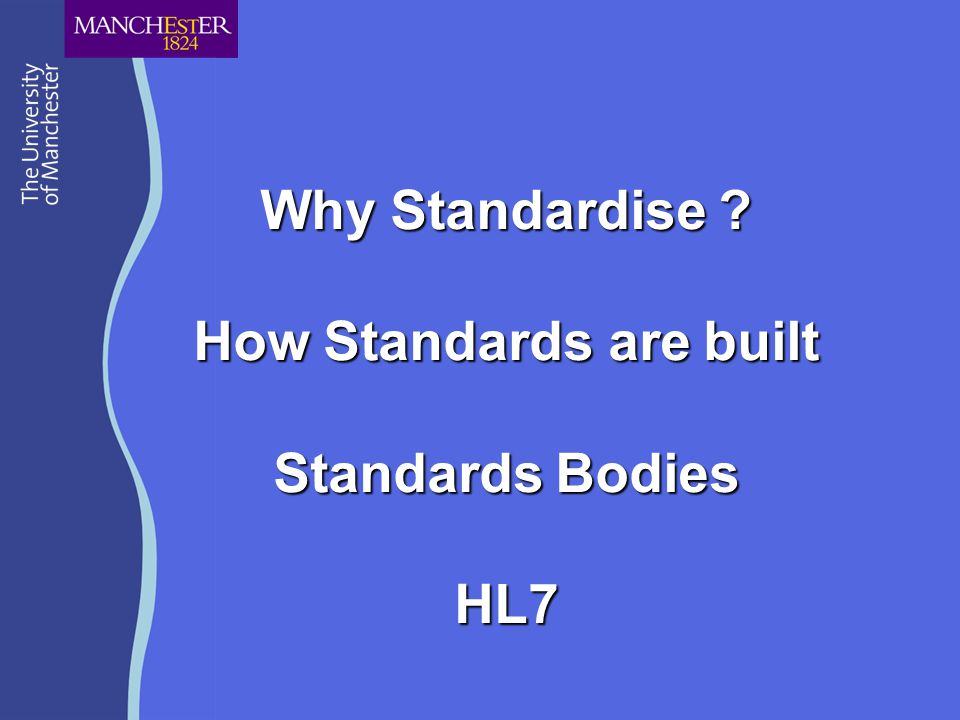 Why Standardise How Standards are built Standards Bodies HL7