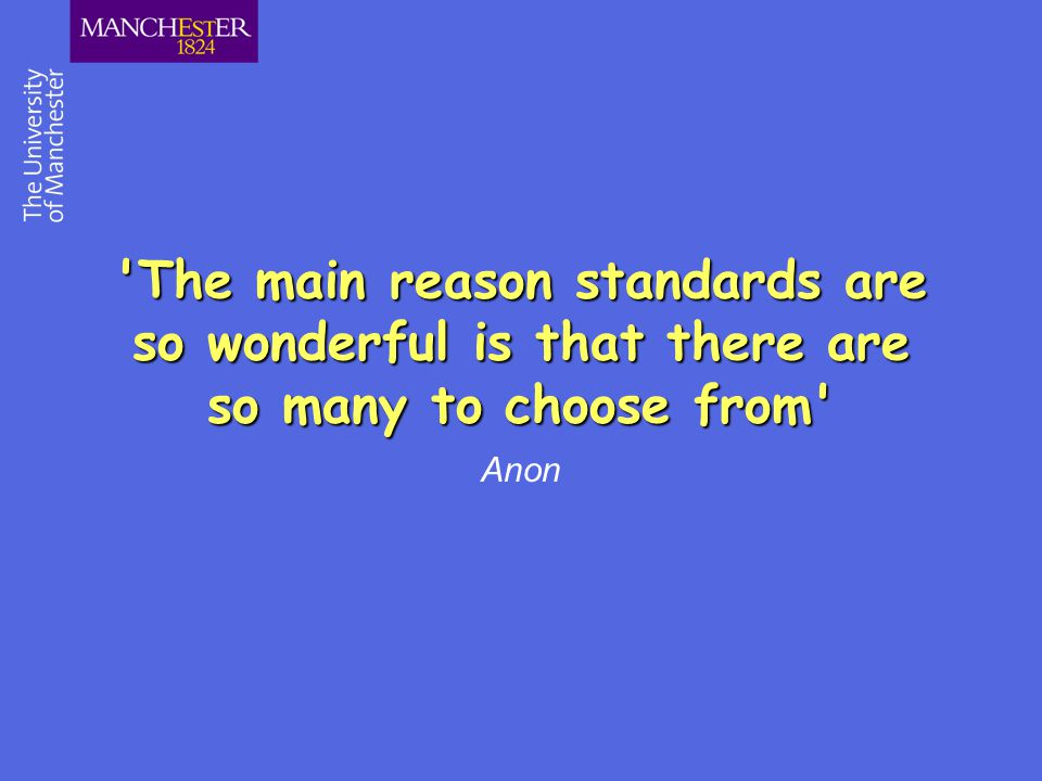 The main reason standards are so wonderful is that there are so many to choose from
