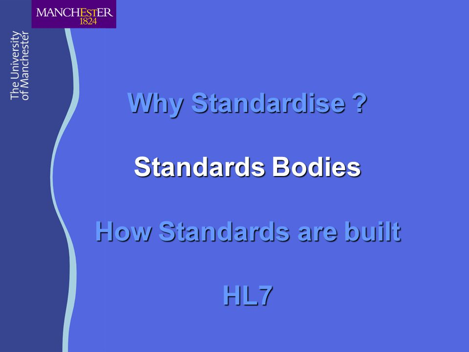 Why Standardise Standards Bodies How Standards are built HL7