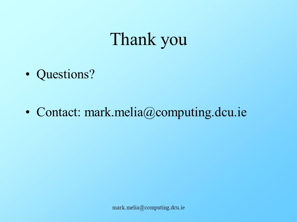 Thank you Questions Contact: mark.melia@computing.dcu.ie