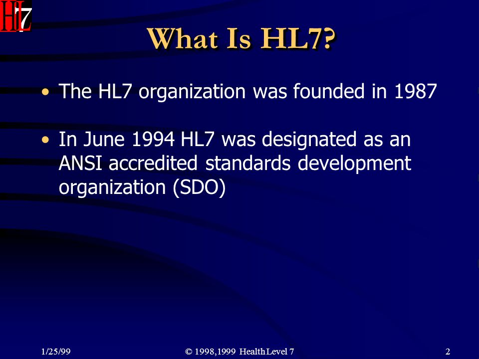 What Is HL7 The HL7 organization was founded in 1987