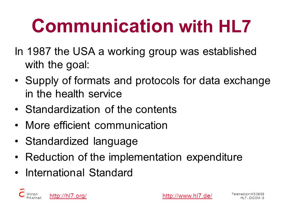 Communication with HL7 In 1987 the USA a working group was established with the goal: