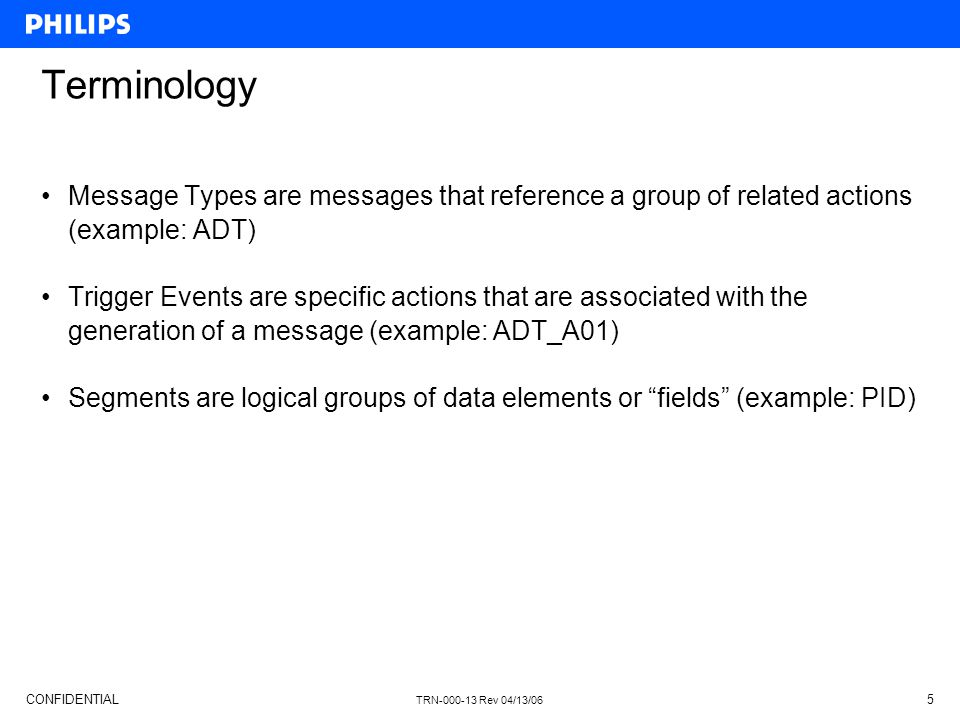 Terminology Message Types are messages that reference a group of related actions (example: ADT)
