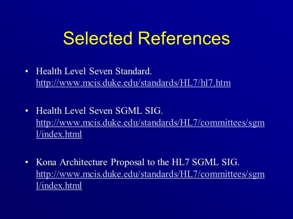 Selected References Health Level Seven Standard. http://www.mcis.duke.edu/standards/HL7/hl7.htm.