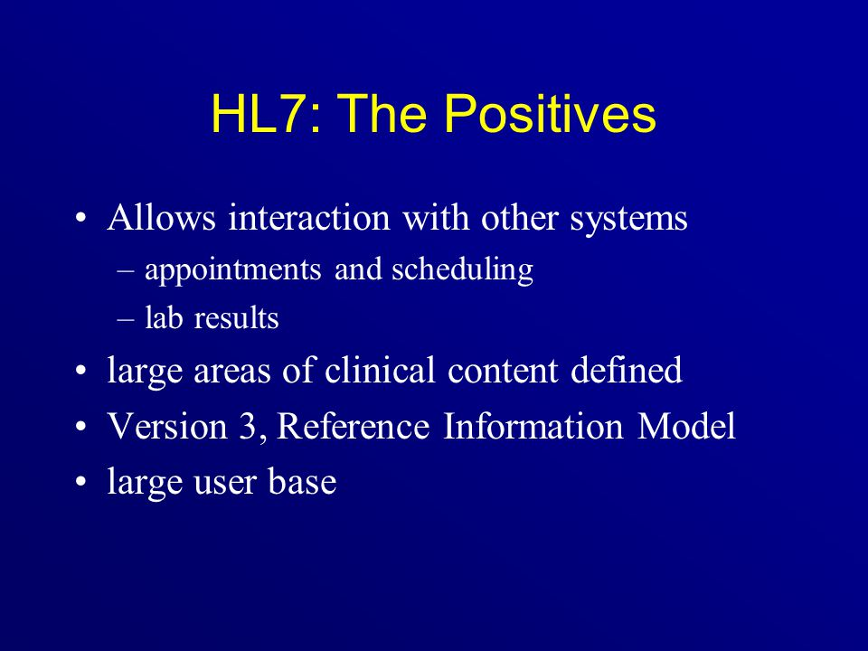 HL7: The Positives Allows interaction with other systems