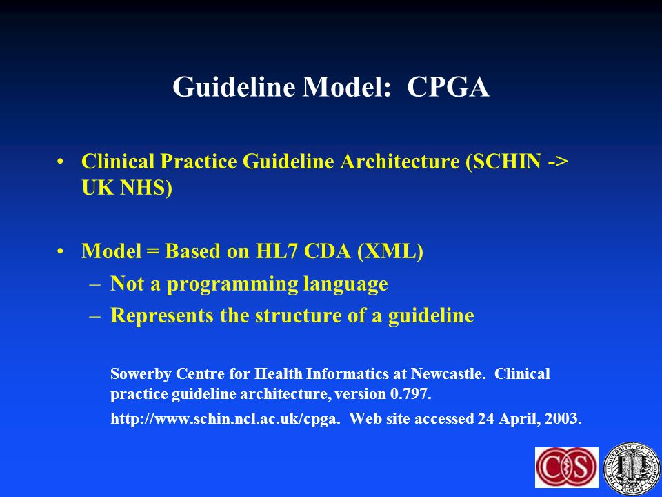 Guideline Model: CPGA Clinical Practice Guideline Architecture (SCHIN -> UK NHS) Model = Based on HL7 CDA (XML)