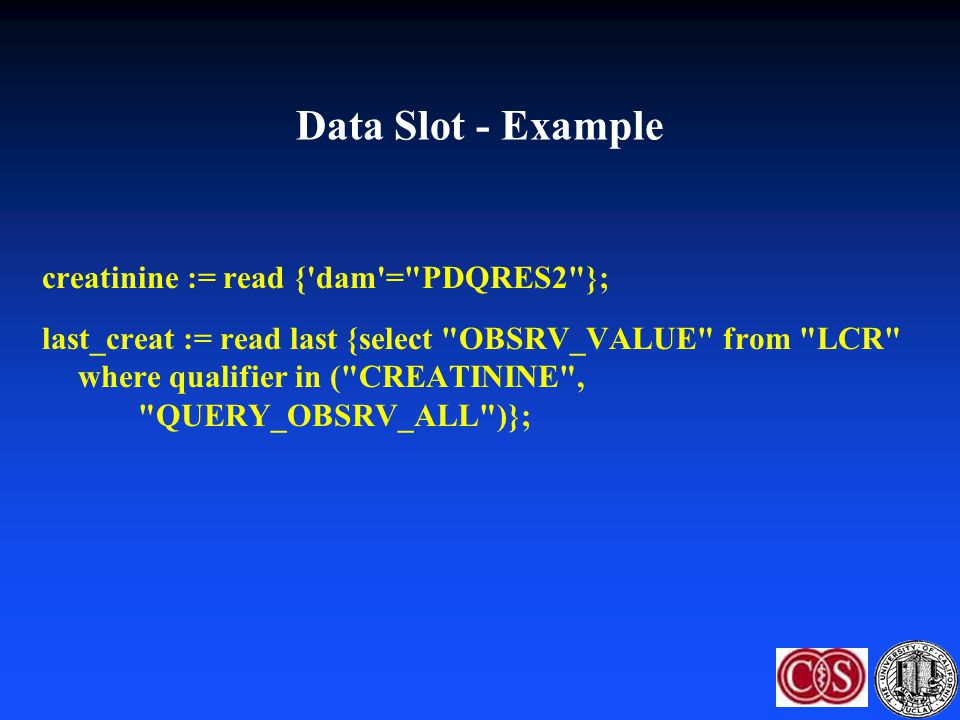Data Slot - Example creatinine := read { dam = PDQRES2 };